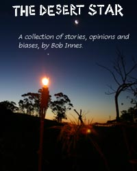 The Desert Star - A collection of stories, opinions and biases, by Bob Innes.
